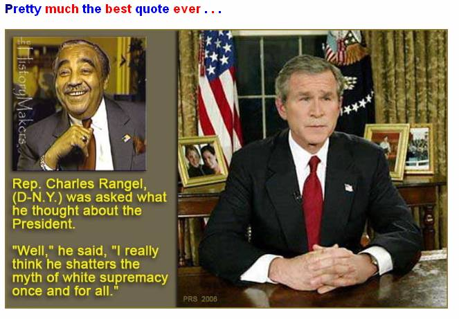 Rep. Charles B. Rangel (D-N.Y.), second-most senior member of the Congressional Black Caucus was asked for his quick reaction to Bush...  'Well, I think he shatters the myth of white supremacy once and for all.'