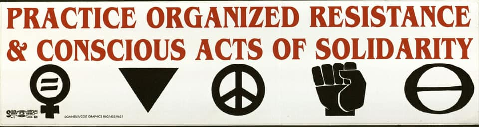 """""""Practice organized resistance and conscious acts of solidarity."""""""