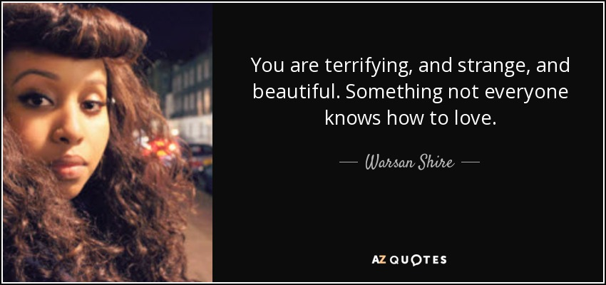 """""""you are terrifying and strange and beautiful something not everyone knows how to love."""""""